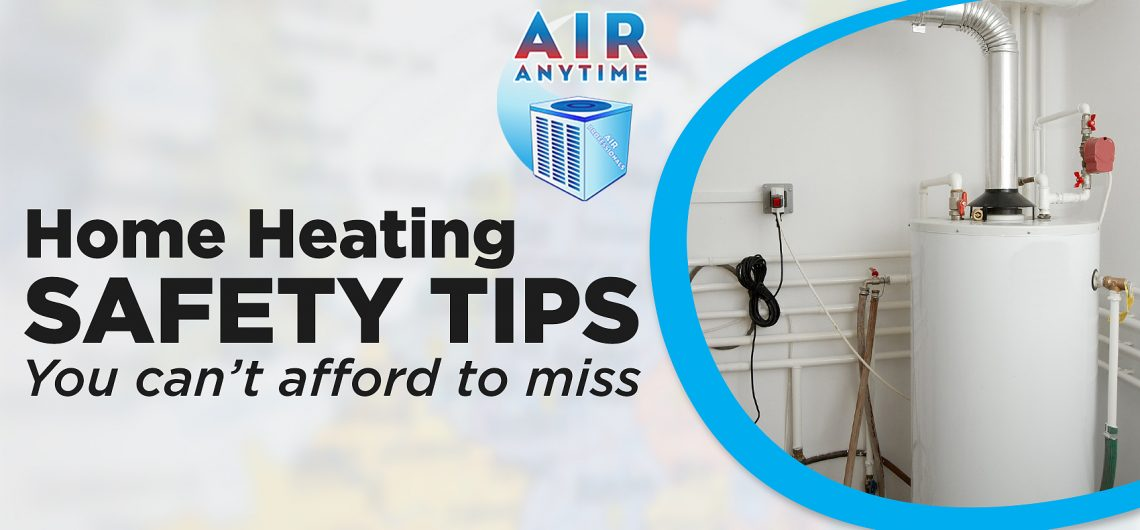 Home Heating Safety Tips You Can't Afford To Miss