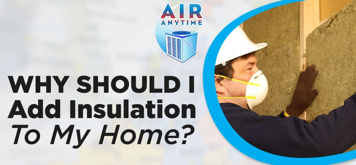 Why Should I Add Insulation To My Home?