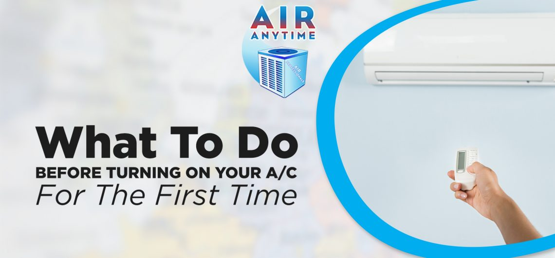 What To Do Before Turning On Your A/C For The First Time