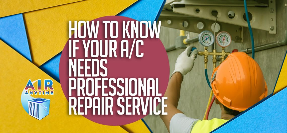 How To Know If Your A/C Needs Professional Repair Service