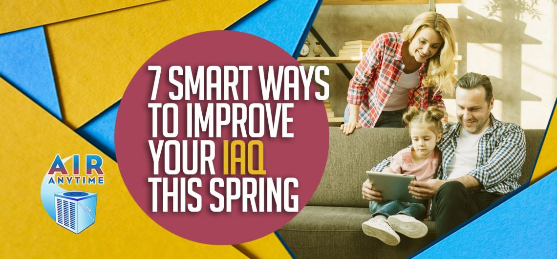 7 Smart Ways to Improve Your IAQ this Spring
