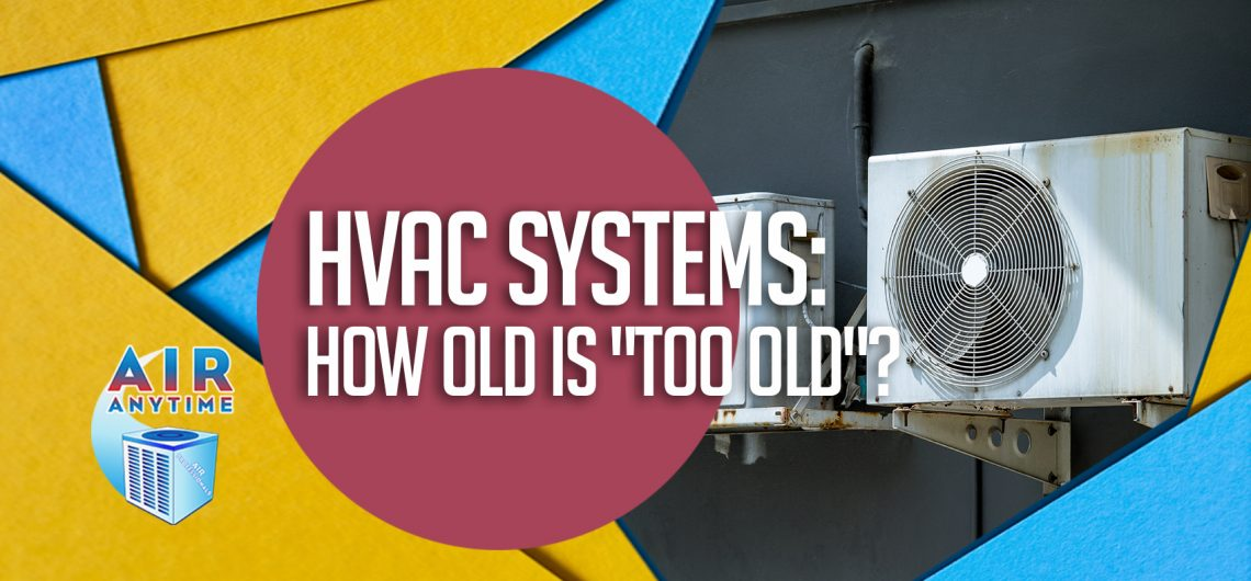 """HVAC Systems: How Old is """"Too Old""""?"""